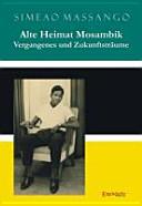 Alte Heimat Mosambik - Vergangenes und Zukunftsträume