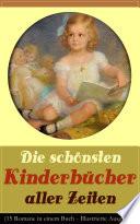 Die Sch Nsten Kinderb Cher Aller Zeiten 15 Romane In Einem Buch Illustrierte Ausgaben