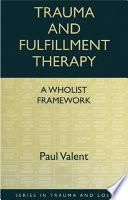 Trauma And Fulfillment Therapy A Wholist Framework
