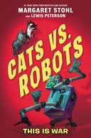 Cats Vs. Robots #1: This Is War : peterson's hilarious middle grade debut has it...