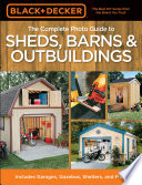The Black   Decker Complete Photo Guide to Sheds  Barns   Outbuildings