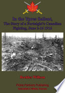 In The Ypres Salient The Story Of A Fortnight S Canadian Fighting June 2 16 1916 Illustrated Edition