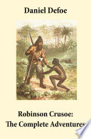 Robinson Crusoe  The Complete Adventures  Unabridged    The Life and Adventures of Robinson Crusoe  and  The Further Adventures of Robinson Crusoe  in one volume