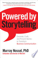 Powered by Storytelling: Excavate, Craft, and Present Stories to Transform Business Communication