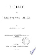 Eugénie; Or, The Spanish Bride [a Tragedy In Verse. Followed By] The Lady And The Lawyers, A Comedy : ...