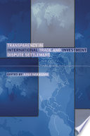 Transparency in International Trade and Investment Dispute Settlement