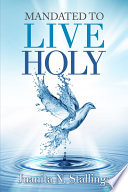Mandated To Live Holy : at all costs is not easy....