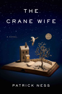 The crane wife : a novel / Patrick Ness.