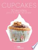 Cupcakes - 30 recettes pour fondre de plaisir