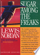 Sugar Among The Freaks : incomparable lewis nordan's first two collections of...
