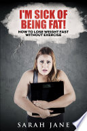 I M Sick Of Being Fat How To Lose Weight Fast Without Exercise
