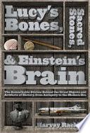 Lucy S Bones Sacred Stones Einstein S Brain