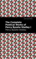 The Complete Poetical Works of Percy Bysshe Shelley Volume I Book