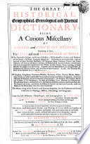 The Great Historical  Geographical  Genealogical and Poetical Dictionary  Being a Curious Miscellany of Sacred and Prophane History     Collected from the Best Historians  Chronologers and Lexicographers     But More Especially Out of Lewis Morery  D D  His Eighth Edition Corrected and Enlarged by Monsieur Le Clerc     The First  second  Volume
