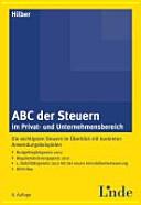 ABC der Steuern im Privat- und Unternehmensbereich : die wichtigsten Steuern im Überblick mit konkreten Anwendungsbeispielen ; Budgetbegleitgesetz 2012 ; Abgabenänderungsgesetz 2012 ; 1. Stabilitätsgesetz 2012 mit der neuen Immobilienbesteuerung ; KESt neu