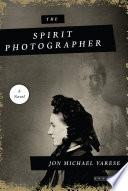 The Spirit Photographer  A Novel