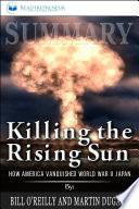 Summary Killing The Rising Sun How America Vanquished World War Ii Japan