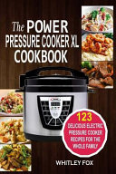 The Power Pressure Cooker XL Cookbook
