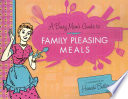 A Busy Mom's Guide To Family Pleasing Meals : alpha mom world? are you searching...