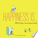 Happiness Is       200 Things I Love About Dad