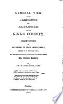 General view of the agriculture and manufactures of the King s County