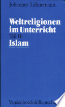 Weltreligionen im Unterricht : eine theologische Didaktik für Schule, Hochschule und Gemeinde. 2. Islam