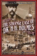 The Strange Case Of Dr H H Holmes