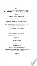 The History of Fiction  Being a Critical Account of the Most Celebrated Prose Works of Fiction  from the Earliest Greak Romances to the Novels of the Present Age