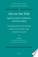 Isis on the Nile. Egyptian Gods in Hellenistic and Roman Egypt Memory This Book Offers An Overview Of The