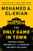 The Only Game in Town   Central Banks  Instability  and Avoiding the Next Collapse