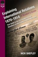 Explaining International Relations 1870-1914