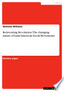 Reinventing Revolution  The changing nature of Latin American Social Movements