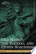 Old Rabbit  the Voodoo  and Other Sorcerers