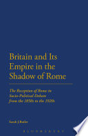 Britain And Its Empire In The Shadow Of Rome : warning of imperial and national decline, and...