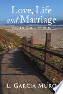 Love, Life And Marriage - All In God's Words : or rediscover the love you...