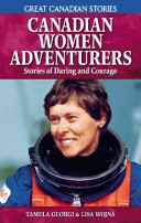 Canadian Women Adventurers Of Strong Canadian Women Who Influenced The