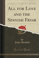 All for Love and the Spanish Fryar (Classic Reprint)