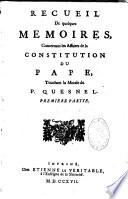 Recueil de quelques mémoires concernant les affaires de la Constitution du Pape touchant la morale du P. Quesnel