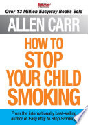 Allen Carr s How to Stop Your Child Smoking