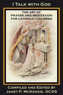 I Talk with God  The Art of Prayer and Meditation for Catholic Children
