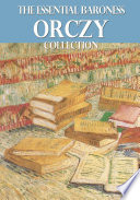 The Essential Baroness Orczy Collection
