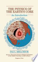 The Physics Of The Earth S Core