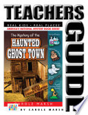 The Mystery of the Haunted Ghost Town Teacher s Guide
