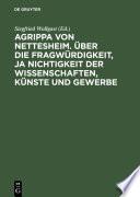 Agrippa von Nettesheim. Über die Fragwürdigkeit, ja Nichtigkeit der Wissenschaften, Künste und Gewerbe