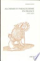 Alchimie et Paracelsisme en France à la fin de la Renaissance (1567-1625)