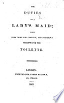 The Duties Of A Lady's Maid, Etc : ...