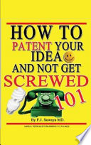 How to Patent Your Idea and Not Get Screwed 101