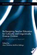 Re Designing Teacher Education for Culturally and Linguistically Diverse Students