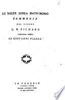 Le nozze senza matrimonio commedia del signor L.B. Pichard traduzione inedita di Giovanni Piazza