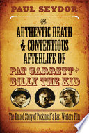 The Authentic Death and Contentious Afterlife of Pat Garrett and Billy the Kid
